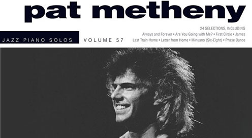 New Pat Metheny Jazz Piano Solos Series Book Available Now