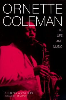 Ornette Coleman: His Life and Music by P.N. Wilson