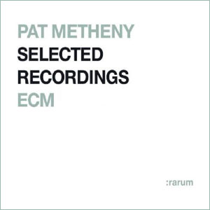 :rarum IX - Pat Metheny Selected Recordings with ECM